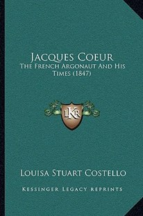 Jacques Coeur by Louisa Stuart Costello (9781165459889) - HardCover - Modern & Contemporary Fiction Literature
