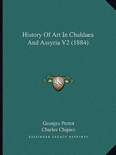 History of Art in Chaldaea and Assyria V2 (1884) by Georges Perrot, Charles Chipiez, Walter Armstrong (9781165492770) - PaperBack - Modern & Contemporary Fiction Literature