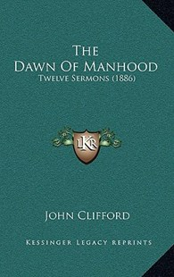The Dawn of Manhood by John Clifford (9781165536641) - PaperBack - Modern & Contemporary Fiction Literature