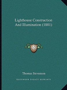 Lighthouse Construction and Illumination (1881) by Thomas Stevenson Sir (9781165546077) - PaperBack - Modern & Contemporary Fiction Literature