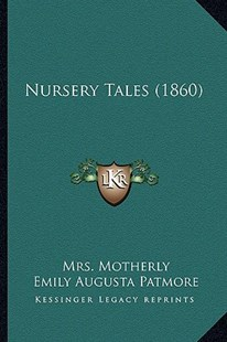 Nursery Tales (1860) by Mrs Motherly, Emily Augusta Patmore, C S Lane (9781165587636) - PaperBack - Modern & Contemporary Fiction Literature