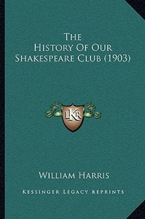 The History of Our Shakespeare Club (1903) by William Harris M.D (9781165654833) - PaperBack - Modern & Contemporary Fiction Literature