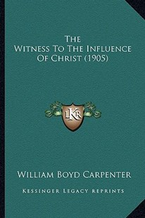 The Witness to the Influence of Christ (1905) by William Boyd Carpenter (9781165670055) - PaperBack - Modern & Contemporary Fiction Literature