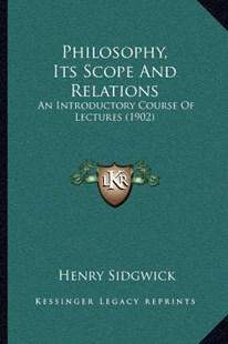 Philosophy, Its Scope and Relations by Henry Sidgwick (9781165680573) - PaperBack - Modern & Contemporary Fiction Literature