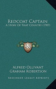 Redcoat Captain by Alfred Ollivant, Graham Robertson (9781165716012) - HardCover - Modern & Contemporary Fiction Literature