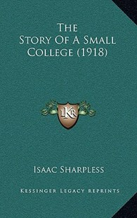 The Story of a Small College (1918) by Isaac Sharpless (9781165719457) - HardCover - Modern & Contemporary Fiction Literature