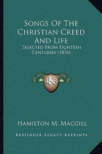 Songs of the Christian Creed and Life by Hamilton M Macgill (9781165788644) - PaperBack - Modern & Contemporary Fiction Literature