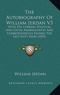 The Autobiography of William Jerdan V3 the Autobiography of William Jerdan V3 by William Jerdan (9781165864744) - HardCover - Modern & Contemporary Fiction Literature