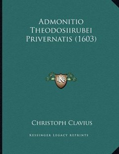 Admonitio Theodosiirubei Privernatis (1603) by Christoph Clavius (9781165874927) - PaperBack - Modern & Contemporary Fiction Literature