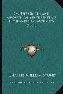 On the Origin and Growth of Sentiments of International Morality (1869) by Charles William Stubbs (9781165884797) - PaperBack - Modern & Contemporary Fiction Literature