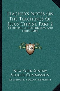 Teacher's Notes on the Teachings of Jesus Christ, Part 2 by New York Sunday School Commission (9781165903108) - PaperBack - Modern & Contemporary Fiction Literature