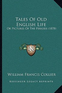 Tales of Old English Life by William Francis Collier (9781165923632) - PaperBack - Modern & Contemporary Fiction Literature