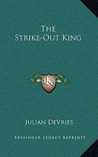 The Strike-Out King by Julian DeVries (9781166127183) - HardCover - Modern & Contemporary Fiction Literature