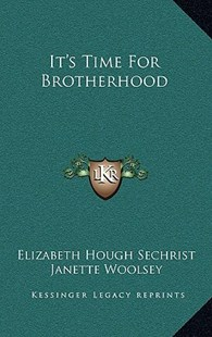 It's Time for Brotherhood by Elizabeth Hough Sechrist, Janette Woolsey, Clifford Schule (9781166127268) - HardCover - Modern & Contemporary Fiction Literature