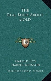 The Real Book about Gold by Harold Coy, Harper Johnson, Anita Johnson (9781166127824) - HardCover - Modern & Contemporary Fiction Literature