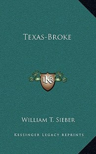 Texas-Broke by William T Sieber (9781166127992) - HardCover - Modern & Contemporary Fiction Literature