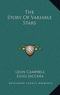 The Story of Variable Stars by Leon Campbell, Luigi Jacchia (9781166128289) - HardCover - Modern & Contemporary Fiction Literature
