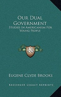 Our Dual Government by Eugene Clyde Brooks (9781166128968) - HardCover - Modern & Contemporary Fiction Literature