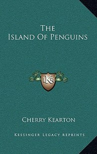 The Island of Penguins by Cherry Kearton (9781166129040) - HardCover - Modern & Contemporary Fiction Literature