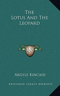 The Lotus and the Leopard by Argyle Kincaid (9781166129354) - HardCover - Modern & Contemporary Fiction Literature