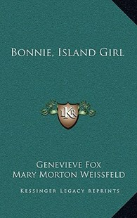 Bonnie, Island Girl by Genevieve Fox, Mary Morton Weissfeld (9781166129446) - HardCover - Modern & Contemporary Fiction Literature