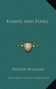 Knaves and Fools by Neville Williams (9781166129484) - HardCover - Modern & Contemporary Fiction Literature