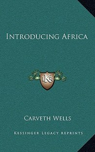Introducing Africa by Carveth Wells (9781166129859) - HardCover - Modern & Contemporary Fiction Literature