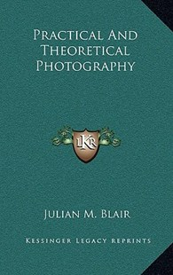 Practical and Theoretical Photography by Julian M Blair (9781166129958) - HardCover - Modern & Contemporary Fiction Literature