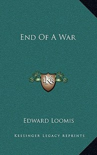 End of a War by Edward Loomis (9781166130251) - HardCover - Modern & Contemporary Fiction Literature