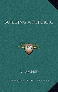 Building a Republic by L Lamprey (9781166131180) - HardCover - Modern & Contemporary Fiction Literature