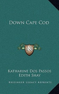 Down Cape Cod by Katharine Dos Passos, Edith Shay (9781166131197) - HardCover - Modern & Contemporary Fiction Literature
