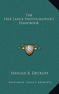 The Free Lance Photographer's Handbook the Free Lance Photographer's Handbook by Harold B Deckoff (9781166131265) - HardCover - Modern & Contemporary Fiction Literature