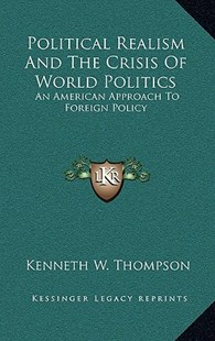 Political Realism and the Crisis of World Politics by Kenneth W Thompson (9781166131470) - HardCover - Modern & Contemporary Fiction Literature