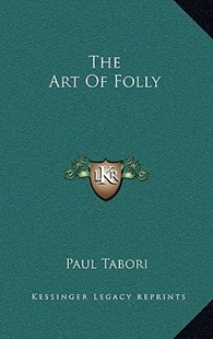 The Art of Folly by Paul Tabori (9781166131623) - HardCover - Modern & Contemporary Fiction Literature