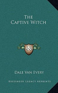 The Captive Witch by Dale Van Every (9781166132354) - HardCover - Modern & Contemporary Fiction Literature