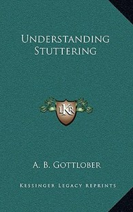 Understanding Stuttering by A B Gottlober (9781166132385) - HardCover - Modern & Contemporary Fiction Literature