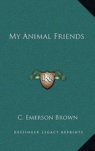 My Animal Friends by C Emerson Brown (9781166132439) - HardCover - Modern & Contemporary Fiction Literature