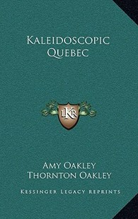 Kaleidoscopic Quebec by Amy Oakley, Thornton Oakley (9781166132712) - HardCover - Modern & Contemporary Fiction Literature