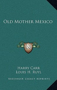 Old Mother Mexico by Harry Carr, Louis H Ruyl (9781166132828) - HardCover - Modern & Contemporary Fiction Literature