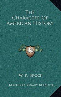 The Character of American History the Character of American History by W R Brock (9781166133160) - HardCover - Modern & Contemporary Fiction Literature