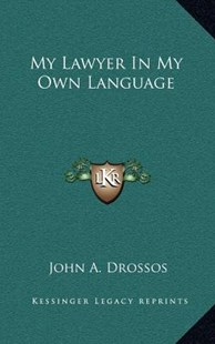 My Lawyer in My Own Language by John A Drossos (9781166133337) - HardCover - Modern & Contemporary Fiction Literature