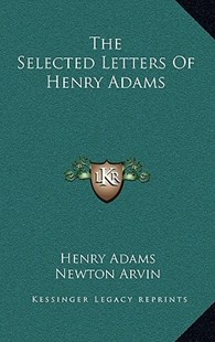 The Selected Letters of Henry Adams by Henry Adams, Newton Arvin (9781166133566) - HardCover - Modern & Contemporary Fiction Literature