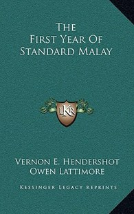 The First Year of Standard Malay by Vernon E Hendershot, Owen Lattimore (9781166133672) - HardCover - Modern & Contemporary Fiction Literature