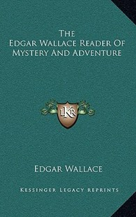 The Edgar Wallace Reader of Mystery and Adventure by Edgar Wallace (9781166133702) - HardCover - Modern & Contemporary Fiction Literature