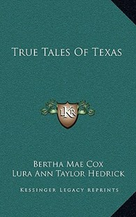 True Tales of Texas by Bertha Mae Cox, Lura Ann Taylor Hedrick (9781166133795) - HardCover - Modern & Contemporary Fiction Literature