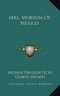 Mrs. Morton of Mexico by Arthur Davison Ficke, Gladys Brown (9781166134044) - HardCover - Modern & Contemporary Fiction Literature