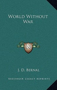 World Without War by J D Bernal (9781166134341) - HardCover - Modern & Contemporary Fiction Literature