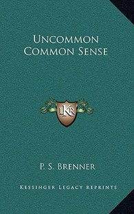 Uncommon Common Sense by P S Brenner (9781166134587) - HardCover - Modern & Contemporary Fiction Literature