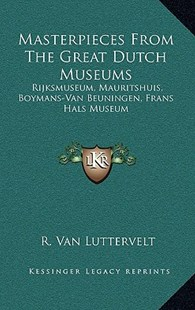 Masterpieces from the Great Dutch Museums by R Van Luttervelt (9781166134662) - HardCover - Modern & Contemporary Fiction Literature
