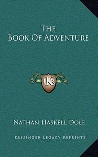 The Book of Adventure the Book of Adventure by Nathan Haskell Dole (9781166134693) - HardCover - Modern & Contemporary Fiction Literature